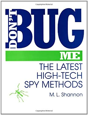 Dont Bug Me: The Latest High-Tech Spy Methods 9780873646581