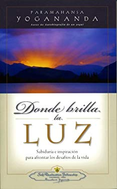 Donde Brilla la Luz: Sabiduria e inspiracion para afrontar los desafios de la vida = Where There is Light 9780876122815