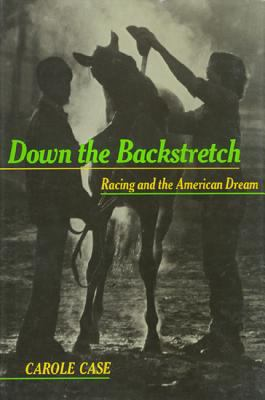 Down the Backstretch: Racing and the American Dream 9780877228462