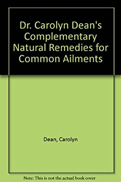 Dr. Carolyn Dean's Complementary Natural Prescriptions for Common Ailments 9780879836320