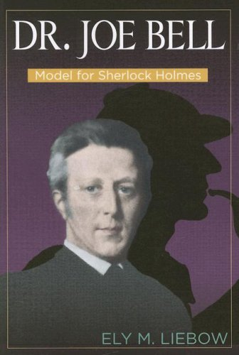 Dr. Joe Bell: Model for Sherlock Holmes 9780879721985