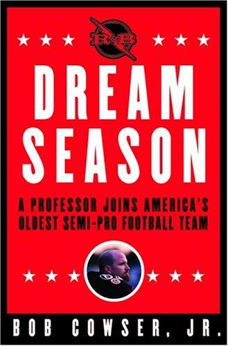 Dream Season: A Professor Joins America's Oldest Semi-Pro Football Team 9780871139238