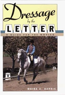 Dressage by the Letter: A Guide for the Novice 9780876057261