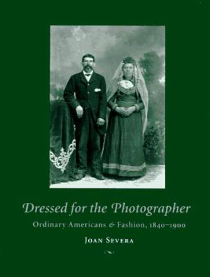 Dressed for the Photographer: Ordinary Americans and Fashion, 1840-1900 9780873385121