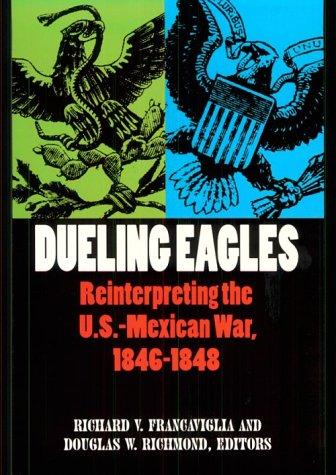 Dueling Eagles: Reinterpreting the Mexican-U.S. War, 1846-1848 9780875652320