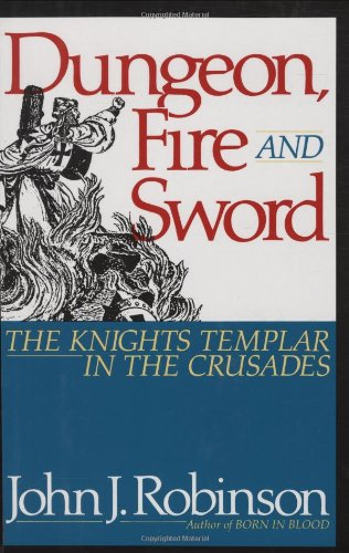 Dungeon, Fire and Sword: The Knights Templar in the Crusades 9780871316578