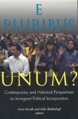 E Pluribus Unum?: Contemporary and Historical Perspectives on Immigrant Political Incorporation 9780871543066