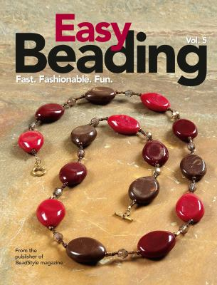 Easy Beading, Vol. 5: Fast, Fashionable, Fun: The Best Projects from the Fifth Year of BeadStyle Magazine 9780871162885