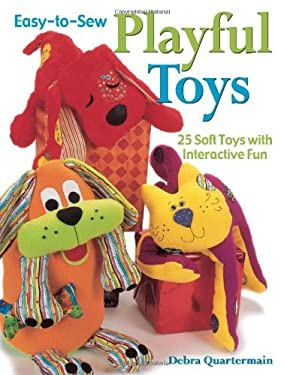 Easy-To-Sew Playful Toys: 25 Soft Toys with Interactive Fun 9780873498388