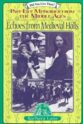 Echoes from Medieval Halls: Past-Life Memories from the Middle Ages 9780876043905