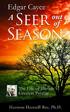 Edgar Cayce a Seer Out of Season: The Life of History's Greatest Psychic 9780876046043
