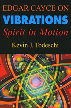 Edgar Cayce on Vibrations: Spirit in Motion 9780876045671