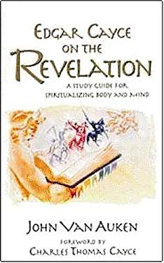 Edgar Cayce on the Revelation: A Study Guide for Spiritualizing Body and Mind 9780876044681