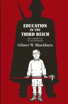 Education in Third Reich: A Study of Race and History in Nazi Textbooks 9780873958226