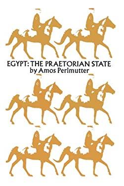 Egypt, the Praetorian State 9780878550852