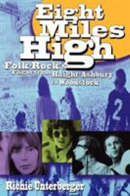 Eight Miles High: Folk-Rock's Flight from Haight-Ashbury to Woodstock 9780879307431