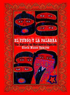 El Fuego y la Palabra: Una Historia del Movimiento Zapatista 9780872864658
