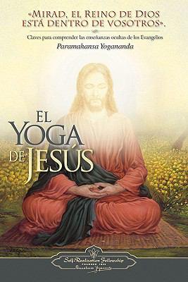 El Yoga de Jesus: Claves Para Comprender Las Enseanzas Ocultas de Los Evangelios 9780876120248
