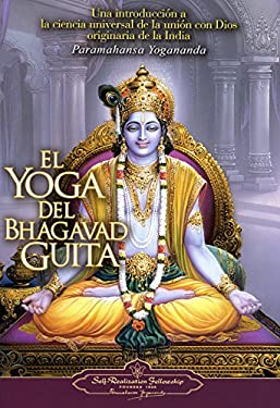 El Yoga del Bhagavad Guita: Una Introduccion a la Ciencia Universal de la Union Con Dios Originaria de la India = The Yoga of the Bhagavad Gita 9780876120385