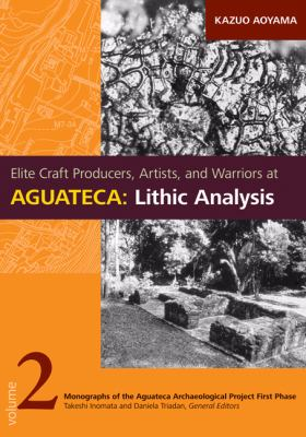 Elite Craft Producers, Artists, and Warriors at Aguateca: Lithic Analysis 9780874809596
