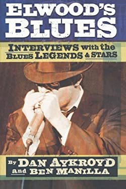 Elwood's Blues: Interviews with the Blues Legends & Stars 9780879308094
