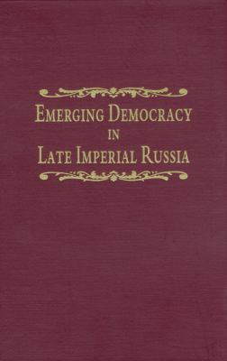 Emerging Democracy in Late Imperial Russia 9780870814709