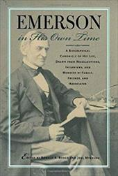 Emerson in His Own Time: A Biographical Chronicle of His Life, Drawn from Recollections, Interviews, and Memoirs by Family, F