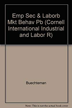 Employment Security and Labor Market Behavior: Interdisciplinary Approaches And... 9780875463377