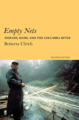 Empty Nets: Indians, Dams, and the Columbia River 9780870711886