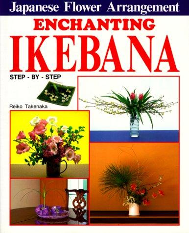 Enchanting Ikebana: Step-By-Step Japanese Flower Arrangements 9780870409844