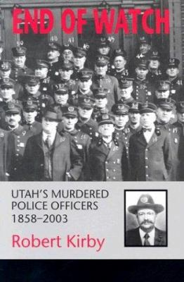 End of Watch: Utah's Murdered Police Officers, 1858-2003 9780874807837