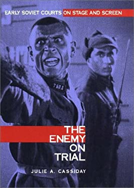 Enemy on Trial: Early Soviet Courts on Stage and Screen 9780875802664