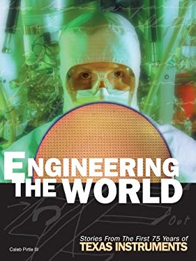 Engineering the World: Stories from the First 75 Years of Texas Instruments 9780870745027