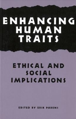 Enhancing Human Traits: Ethical and Social Implications 9780878407804