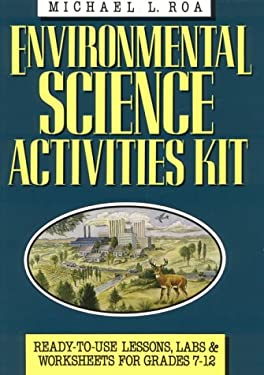 Environmental Science Activities Kit: Lessons, Labs, and Worksheets for Secondary Students 9780876283042