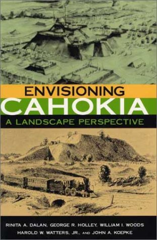 Envisioning Cahokia: A Landscape of Perspective 9780875805948