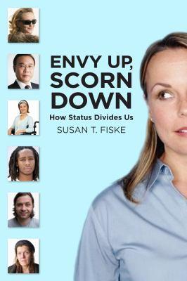 Envy Up, Scorn Down: How Status Divides Us 9780871544896