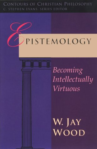 Epistemology: Becoming Intellectually Virtuous 9780877845225