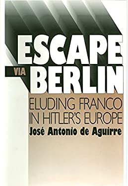 Escape Via Berlin: Eluding Franco in Hitler's Europe 9780874171679