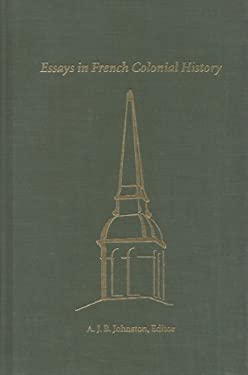 Essays in French Colonial History: Proceedings of the 21st Annual Meeting of the French Colonial Society 9780870134197