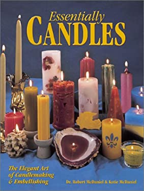 Essentially Candles: The Elegant Art of Candlemaking & Embellishing 9780873419963