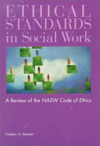Ethical Standards in Social Work: A Critical Review of the NASW Code of Ethics 9780871012937