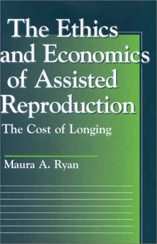 Ethics and Economics of Assisted Reproduction: The Cost of Longing 9780878408719