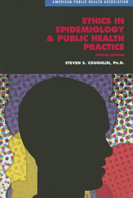 Ethics in Epidemiology & Public Health Practice: Collected Works 9780875531939
