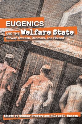 Eugenics and the Welfare State: Sterilization Policy in Denmark, Sweden, Norway, and Finland 9780870137587