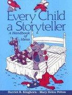 Every Child a Storyteller: A Handbook of Ideas 9780872878686