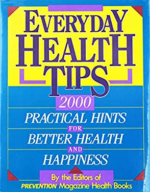 Everyday Health Tips: 2000 Practical Hints for Better Health and Happiness