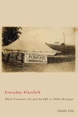 Everyday Klansfolk: White Protestant Life and the KKK in 1920s Michigan 9780870139956