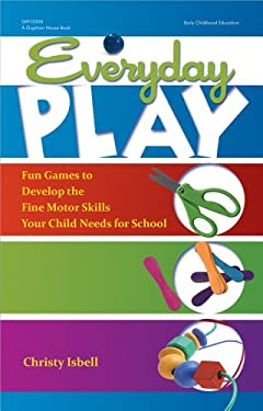 Everyday Play: Fun Games to Develop the Fine Motor Skills Your Child Needs for School 9780876591253
