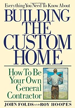 Everything You Need to Know about Building the Custom Home: How to Be Your Own General Contractor 9780878336531